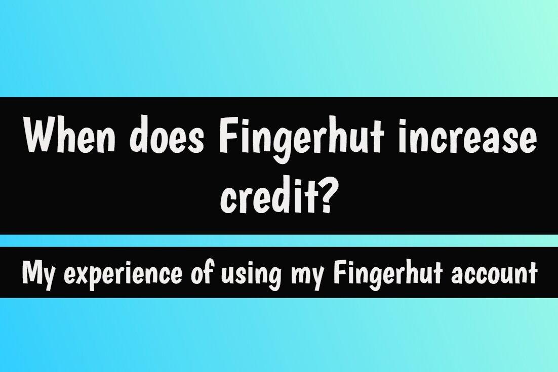 When does Fingerhut increase credit?