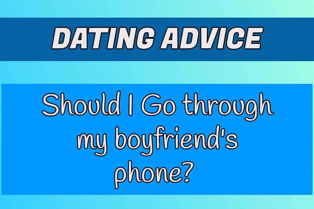 Should I Go Through My Boyfriends Phone