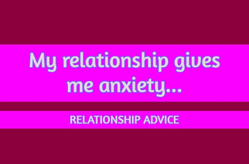 my relationship gives me anxiety